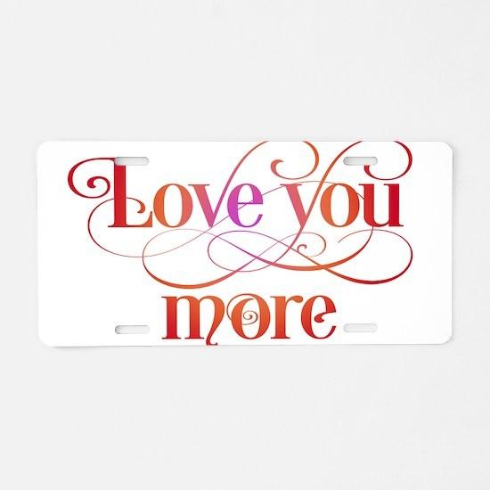 Love You More Aluminum License Plate