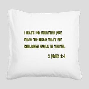 3 JOHN 1:4 Square Canvas Pillow