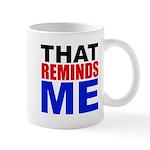 That Reminds Me Mugs