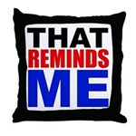 That Reminds Me Throw Pillow