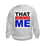 That Reminds Me Sweatshirt