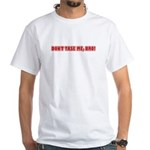 Don't Tase Me, Bro! White T-Shirt