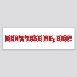 Don't Tase Me, Bro! Bumper Sticker