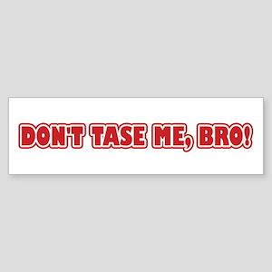 Don't Tase Me, Bro! Bumper Sticker