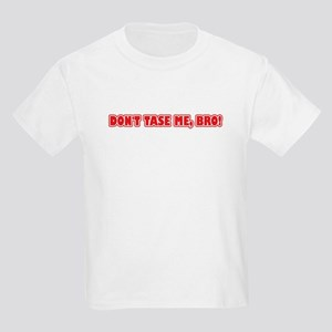 Don't Tase Me, Bro! Kids Light T-Shirt