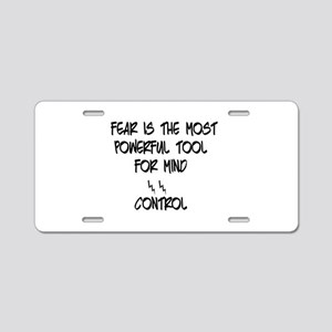 fear for mind control Aluminum License Plate