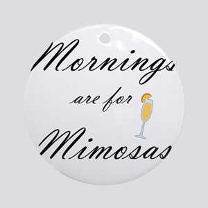 Mornings are for Mimosas Round Ornament