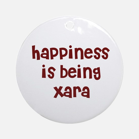 happiness is being Xara Ornament (Round)