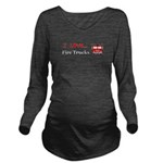 I Love Fire Trucks Long Sleeve Maternity T-Shirt