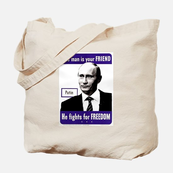 Vladimir Putin. This man is your FRIEND Tote Bag