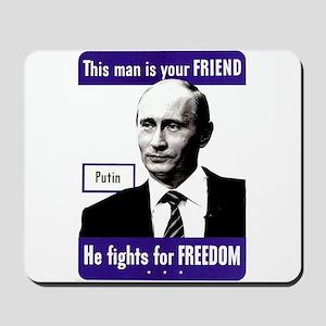 Vladimir Putin. This man is your FRIEND Mousepad