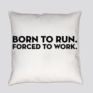 Born to Run. Forced to Work Everyday Pillow