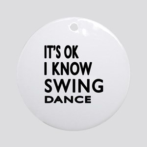 It is ok I know Swing dance Round Ornament