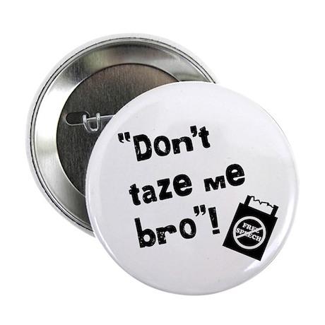 Don't taze me bro! Button