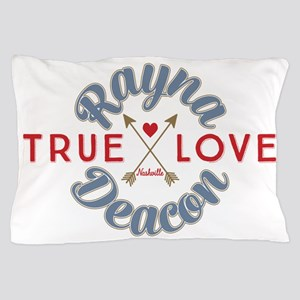 Rayna Deacon True Love Nashville Pillow Case