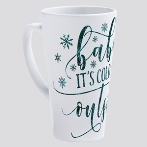 Baby its cold 17 oz Latte Mug