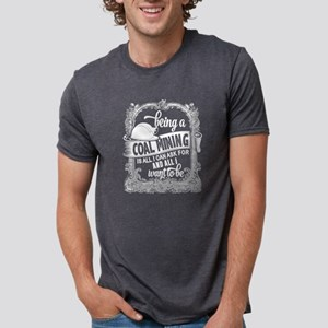 Being A Coal Mining Is All I Can Ask For T T-Shirt