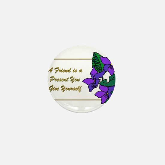 Violets with Quote A Friend is a Prese Mini Button