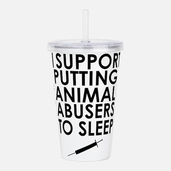 I support putting animal abusers to sleep Acrylic