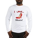 I Love Shoes Long Sleeve T-Shirt