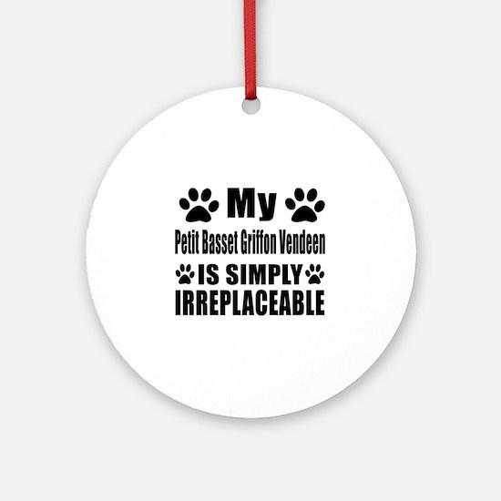 Petit Basset Griffon Vendeen is sim Round Ornament