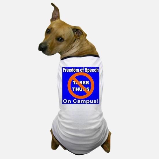 No Taser Thugs: Freedom of Sp Dog T-Shirt