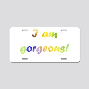 I am gorgeous! Aluminum License Plate