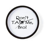 Don't TASE Me, Bro! Wall Clock