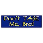 Don't TASE Me, Bro! Blue Bumper sticker