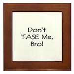 Don't TASE Me, Bro! Framed Tile
