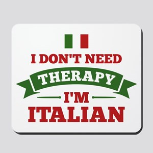 No Therapy I'm Italian Mousepad