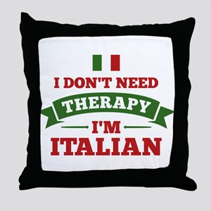 No Therapy I'm Italian Throw Pillow