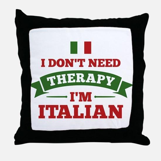 No Therapy I'm Italian Throw Pillow