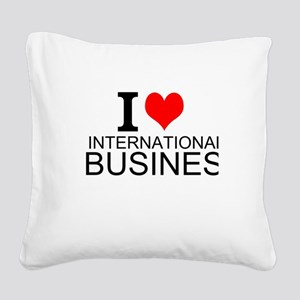 I Love International Business Square Canvas Pillow