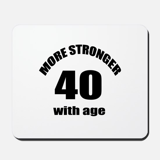 More Stronger 40 With Age Birthday Desig Mousepad