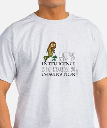 The True Sign of Intelligence is Imagination T-Shi