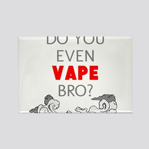 DO YOU EVEN VAPE BRO Magnets
