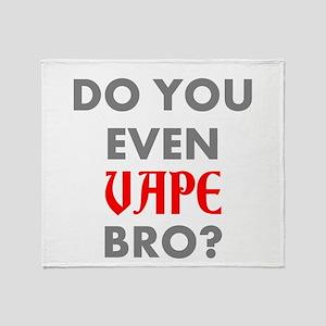 DO YOU EVEN VAPE BRO? Throw Blanket