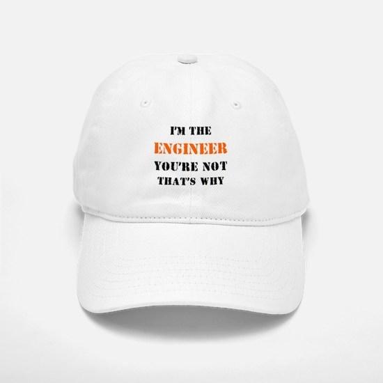 i'm the engineer Baseball Baseball Cap