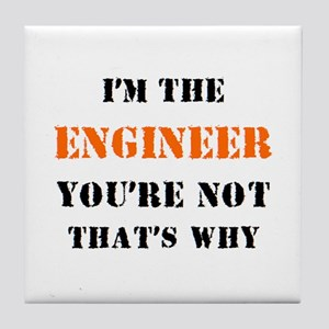 i'm the engineer Tile Coaster