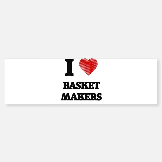 I love Basket Makers (Heart made fr Bumper Bumper Bumper Sticker