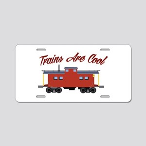 Trains Are Cool Aluminum License Plate
