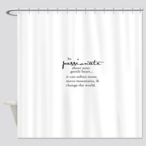 be passionate about your gentle heart Shower Curta