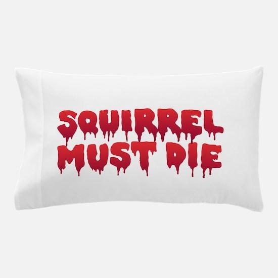 Squirrel Must Die Pillow Case