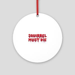 Squirrel Must Die Round Ornament