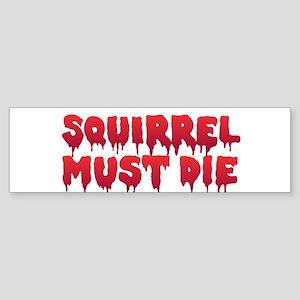 Squirrel Must Die Bumper Sticker