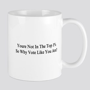 YOU'RE NOT IN THE TOP 1% ONE-PERCENT, W Mug