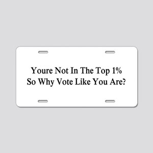 YOU'RE NOT IN THE TOP 1% ON Aluminum License Plate