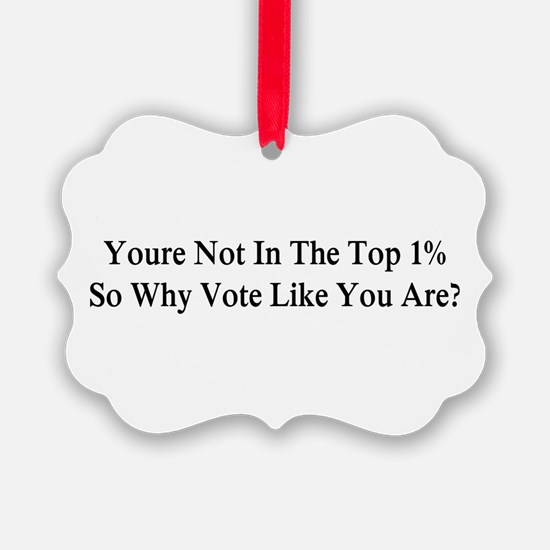 YOU'RE NOT IN THE TOP 1% ONE-PERC Ornament
