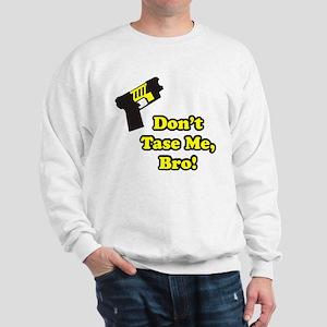 Don't Tase Me Sweatshirt